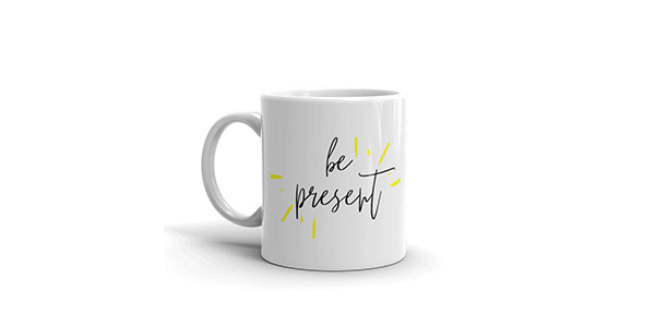 Be Present Mug (in partnership with Better and Co.)