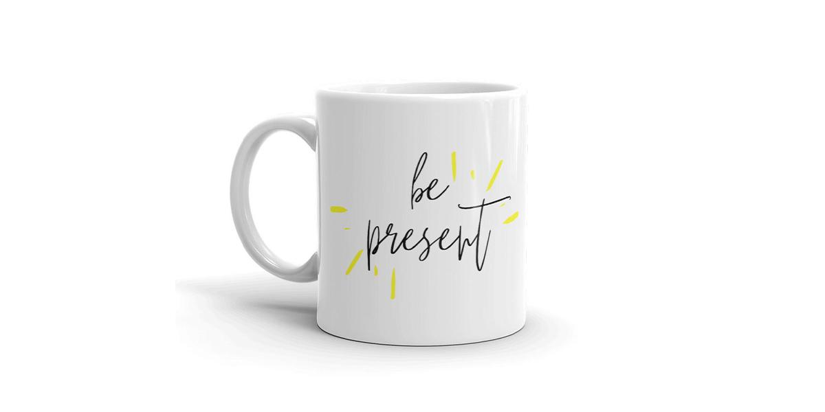 Be Present Mug