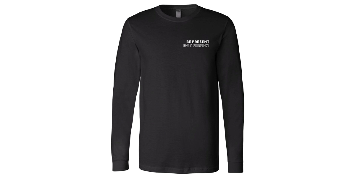 Men's Be Present Not Perfect Long Sleeve