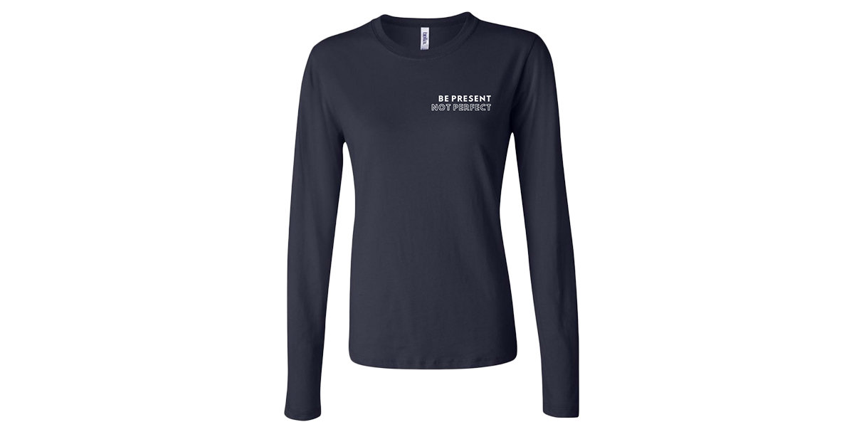 Women's Be Present Not Perfect Long Sleeve